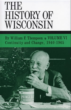 Continuity and Change,  1940-1965 History of Wisconsin,  Volume VI