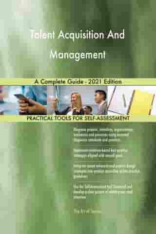 Talent Acquisition And Management A Complete Guide - 2021 Edition by Gerardus Blokdyk