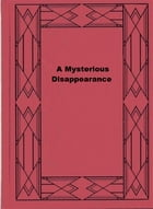 A Mysterious Disappearance by George M. Baker