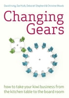 Changing Gears: How to Take Your Kiwi Business From the Kitchen Table to the Board Room