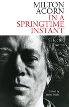 In a Springtime Instant: The Selected Poems of Milton Acorn by Milton Acorn