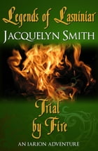 Legends of Lasniniar: Trial by Fire by Jacquelyn Smith