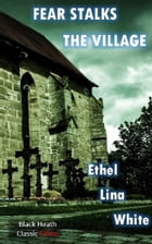 Fear Stalks the Village by Ethel Lina White