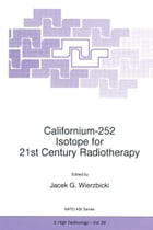 Californium-252 Isotope for 21st Century Radiotherapy by J.G. Wierzbicki
