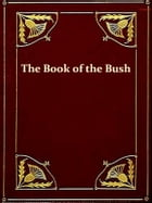 The Book Of The Bush [Illustrated]: Containing many truthful sketches of the early colonial life of squatters, whalers, convicts, digger by George Dunderdale