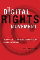 The Digital Rights Movement: The Role of Technology in Subverting Digital Copyright by Postigo, Hector