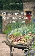 The Country House Kitchen Garden: 1600-1950 by C Anne Wilson