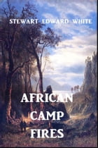 African Camp Fires by Stewart Edward White