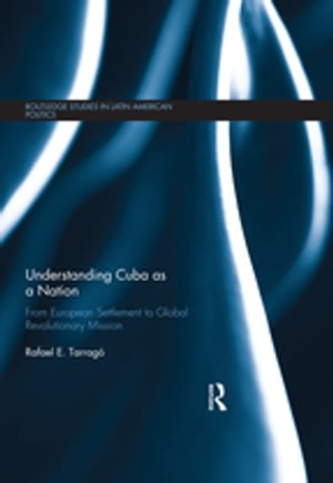 Understanding Cuba as a Nation From European Settlement to Global Revolutionary Mission
