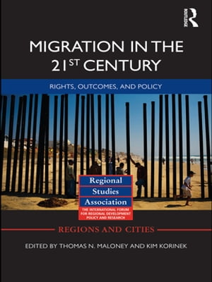 Migration in the 21st Century Rights,  Outcomes,  and Policy