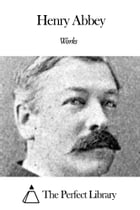 Works of Henry Abbey by Henry Abbey
