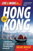 Live and Work In Hong Kong: Comprehensive, up-to-date, practical information about everyday life by Rachel Wright