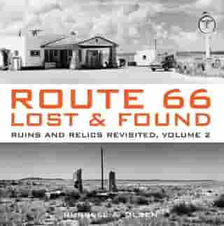 Route 66 Lost & Found: Ruins and Relics Revisited, Volume 2 by Russell A. Olsen