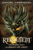 A Legacy of Light: Requiem: The Dragon War, Book 1 by Daniel Arenson