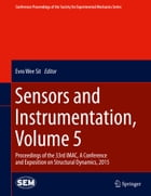 Sensors and Instrumentation, Volume 5: Proceedings of the 33rd IMAC, A Conference and Exposition on Structural Dynamics, 2015 by Evro Wee Sit