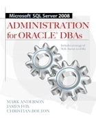 Microsoft SQL Server 2008 Administration for Oracle DBAs by Mark Anderson,James Fox,Christian Bolton