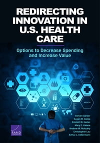 Redirecting Innovation in U.S. Health Care: Options to Decrease Spending and Increase Value