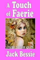 A Touch of Faerie by Jack Bessie