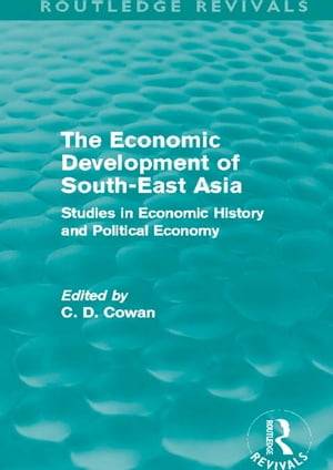 The Economic Development of South-East Asia (Routledge Revivals) Studies in Economic History and Political Economy