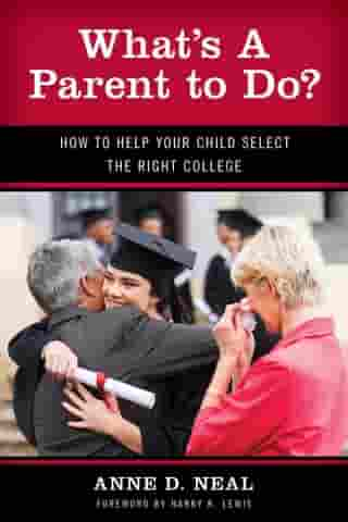 What's A Parent to Do?: How to Help Your Child Select the Right College