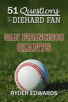 51 Questions for the Diehard Fan: San Francisco Giants by Ryder Edwards