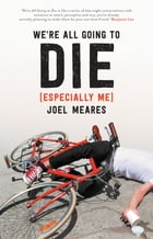 We're All Going to Die (Especially Me) by Joel Meares