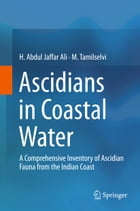 Ascidians in Coastal Water: A Comprehensive Inventory of Ascidian Fauna from the Indian Coast by M. Tamilselvi