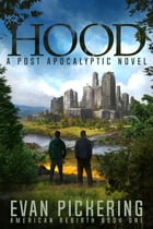 Hood: A Post-Apocalyptic Novel by Evan Pickering