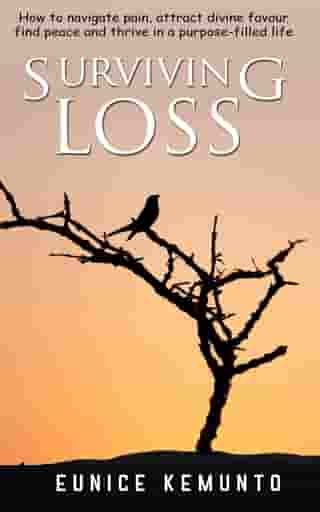 Surviving Loss: How to navigate pain, attract divine favour, find peace and thrive in a purpose-filled life.