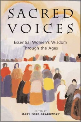 Book Sacred Voices: Essential Women's Wisdom Through the Ages by Mary Ford-Grabowsky