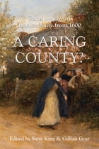 A Caring County?: Social Welfare in Hertfordshire from 1600 by Steven King