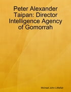Peter Alexander Taipan Director Intelligence Agency of Gomorrah by Michael John Littlefair