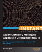 Instant Apache ActiveMQ Messaging Application Development How-to by Timothy Bish
