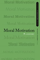 Moral Motivation: A History by Iakovos Vasiliou