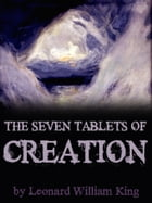The Seven Tablets of Creation by Leonard William King
