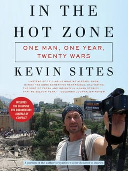 Book In the Hot Zone: One Man, One Year, Twenty Wars by Kevin Sites