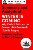 Summary and Analysis of Winter Is Coming: Why Vladimir Putin and the Enemies of the Free World Must Be Stopped: Based on the Book by Garry Kasparov by Worth Books