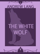 The White Wolf by Andrew Lang