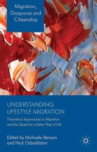 Understanding Lifestyle Migration: Theoretical Approaches to Migration and the Quest for a Better…