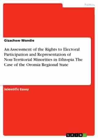 An Assessment of the Rights to Electoral Participation and Representation of Non-Territorial Minorities in Ethiopia. The Case of the Oromia Regional State