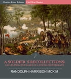 A Soldier's Recollections: Leaves from the Diary of a Young Confederate: With an Oration on the Motives and Aims of the Soldiers of the South by Charles River Editors , Randolph Harrison McKim
