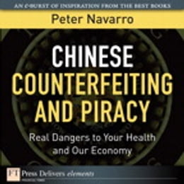 Book Chinese Counterfeiting and Piracy: Real Dangers to Your Health and Our Economy by Peter Navarro
