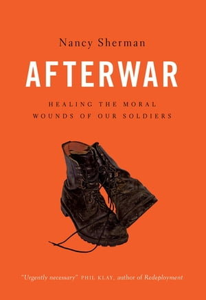 Afterwar Healing the Moral Wounds of Our Soldiers