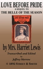 "Love Before Pride: Sequel to ""The Belle of the Season"" by Mrs. Harriet Lewis"