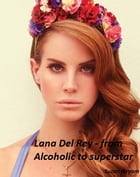 Lana Del Rey: from Alcoholic to superstar by Suzan Ibryam