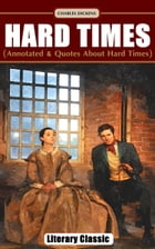 Hard Times: (Annotated & Quotes About Hard Times) by CHARLES DICKENS