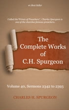 The Complete Works of C. H. Spurgeon, Volume 40: Sermons 2342-2393 by Spurgeon, Charles H.