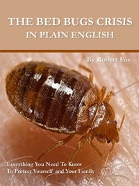 The Bed Bugs Crisis In Plain English: What It Means To You