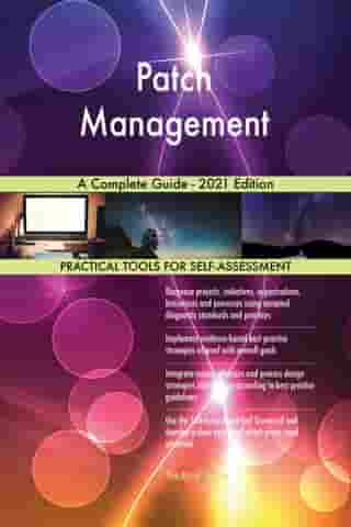Patch Management A Complete Guide - 2021 Edition by Gerardus Blokdyk