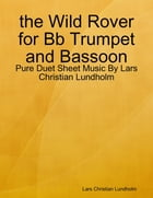 the Wild Rover for Bb Trumpet and Bassoon - Pure Duet Sheet Music By Lars Christian Lundholm by Lars Christian Lundholm